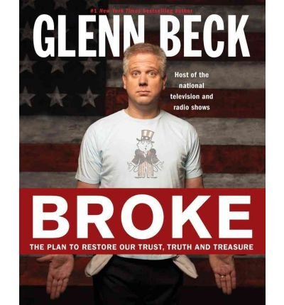 Broke: The Plan to Restore Our Trust, Truth and Treasure [ BROKE: THE PLAN TO RESTORE OUR TRUST, TRUTH AND TREASURE ] by Beck, Glenn (Author) Oct-26-2010 [ Hardcover ]