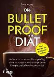Die Bulletproof-Di�t: Verliere bis zu einem Pfund pro Tag, ohne zu hungern, und erlange deine Energie und Lebensfreude zur�ck Bild