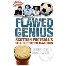 Flawed Genius: Scottish Football's Self Destructive Mavericks