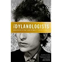 The Dylanologists: Adventures in the Land of Bob by David Kinney (2014-05-13)