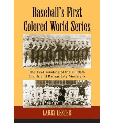 olored World Series: The 1924 Meeting of the Hilldale Giants and Kansas City Monarchs Lester, Larry ( Author ) ] { Paperback } 2014 ()