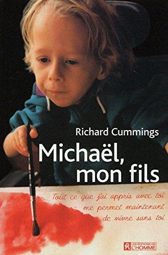 Michaël, mon fils : Tout ce que j'ai appris avec toi me permet maintenant de vivre sans toi par Richard Cummings