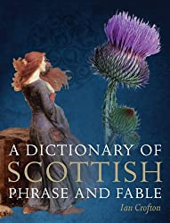 A Dictionary of Scottish Phrase and Fable by Ian Crofton (2012-11-01)