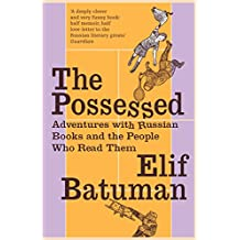 The Possessed: Adventures with Russian Books and the People Who Read Them by Elif Batuman (5-Apr-2012) Paperback