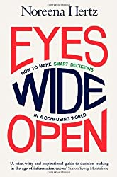 Eyes Wide Open: How to Make Smart Decisions in a Confusing World by Noreena Hertz (2013-09-12)
