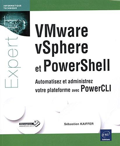 VMware vSphere et PowerShell : Automatisez et contrôlez votre plateforme avec PowerCLI par Sébastien Kaiffer