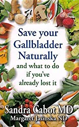 Save Your Gallbladder Naturally and What to Do If You Have Already Lost It by Sandra Cabot (2014-03-01)