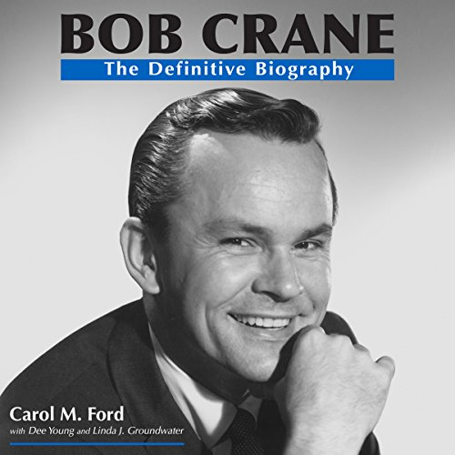 Bob Crane: The Definitive Biography - Linda J. Groundwater - Unabridged