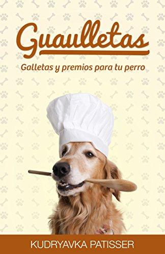 Guaulletas: Galletas y premios para tu perro por Kudryavka Patisser