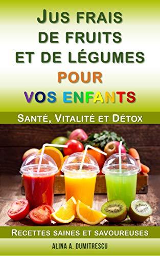 Couverture du livre Jus frais de fruits et de légumes pour vos enfants: Santé, Vitalité et Détox, Recettes saines et savoureuses (Livres d'activités pour enfants t. 2)
