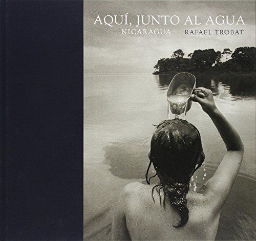 Aquí, junto al agua : Nicaragua por Rafael Trobat Bernier