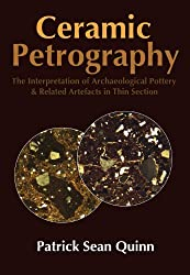 Ceramic Petrography: The Interpretation of Archaeological Pottery & Related Artefacts in Thin Section by Patrick Sean Quinn (2013-02-15)