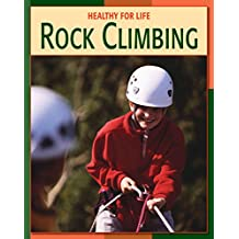 Rock Climbing (21st Century Skills Library: Healthy for Life)