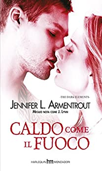 Caldo come il fuoco (The Dark Elements Vol. 1) di [Armentrout, Jennifer L.]