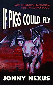 If Pigs Could Fly (West Kensington Paranormal Detective Agency Book 1) by [Nexus, Jonny]