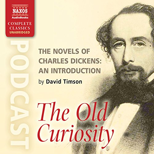 The Novels of Charles Dickens: An Introduction by David Timson to The Old Curiosity Shop