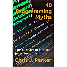 40 Programming Myths: The real art of tactical programming (English Edition)