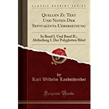 Quellen Zu Text Und Noten Der Septuaginta-Uebersetzung: In Band I. Und Band II.; Abtheilung I. Der Polyglotten Bibel (Classic Reprint)
