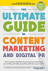 The Ultimate Guide to Content Marketing & Digital PR: How to get free attention for your business, turbocharge your ranking and establish yourself as an authority in your market (English Edition)