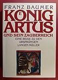 Koenig Artus und sein Zauberreich. Eine Reise zu den Ursprüngen