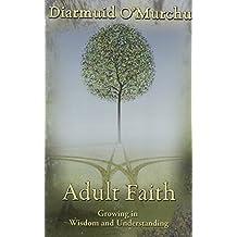 Adult Faith: Growing in Wisdom and Understanding by Diarmuid O'Murchu (2010-08-30)