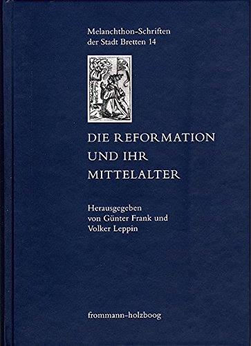 Die Reformation und ihr Mittelalter (Melanchthon-Schriften der Stadt Bretten, Band 14) (Kirche Schriften Der Frühen)