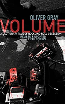 Volume: A Cautionary Tale of Rock and Roll Obsession by [Gray, Oliver]