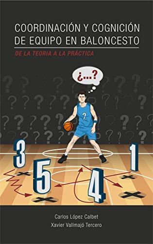 Coordinación y cognición de equipo en baloncesto. De la teoría a la práctica. de