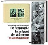Die fotografische Inszenierung des Verbrechens. Ein Album aus Auschwitz. Bildanalyse des Lili-Jacob-Albums. - Tal Bruttmann, Stefan Hördler, Christoph Kreutzmüller
