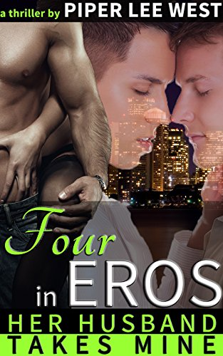 Four in EROS: A Thriller (Gay Cuckquean Serial Romance): Her Husband Takes...