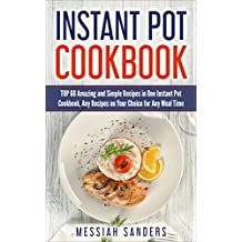 Instant Pot Cookbook :  TOP 60 Amazing and Simple Recipes in One Instant Pot Cookbook, Any Recipes on Your Choice for Any Meal Time (English Edition)