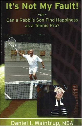 It's Not My Fault!: or Can a Rabbi's Son Find Happiness as a Tennis Pro? por Daniel I. Waintrup