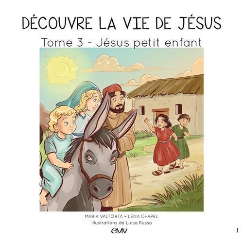 Découvre la vie de Jésus : Tome 3, Jésus petit enfant par Maria Valtorta