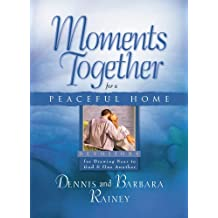 Moments Together for a Peaceful Home: Devotions for Drawing Near to God & One Another by Dennis Rainey (2003-09-15)
