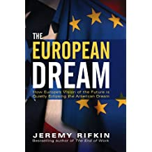 The European Dream: How Europe's Vision of the Future Is Quietly Eclipsing the American Dream by Jeremy Rifkin (2005-03-01)
