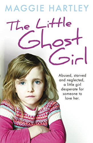 The Little Ghost Girl: Abused Starved and Neglected. A Little Girl Desperate for Someone to Love Her (A Maggie Hartley Foster Carer Story) (English Edition) por Maggie Hartley