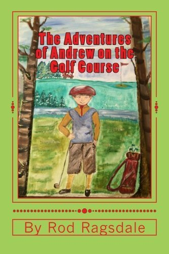 The Adventures of Andrew on the Golf Course: Adventure One Mama Duck (Volume 1) by Rod Ragsdale (2015-08-28)