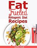Fat For Fuel Diet Recipes: 10 Days Ketogenic Meal Plan to help you Combat Cancer, Boost Brain Power, and In-crease Your Energy! Using Low carb, Sugar Free Ketogenic Diet!