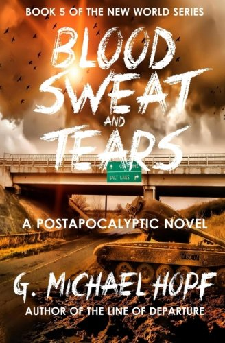 Blood, Sweat & Tears: A Postapocalyptic Novel: Volume 5 (The New World)