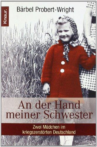 Preisvergleich Produktbild An der Hand meiner Schwester: Zwei Mädchen im kriegszerstörten Deutschland