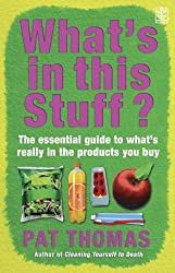 What's in this Stuff?: The Essential Guide to What's Really in the Products You Buy in the Supermarket by Pat Thomas (2006-09-01)