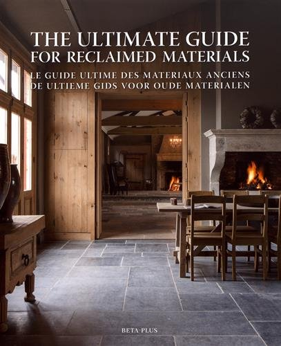 The ultimate guide for reclaimed materials: Le guide ultime des matériaux anciens