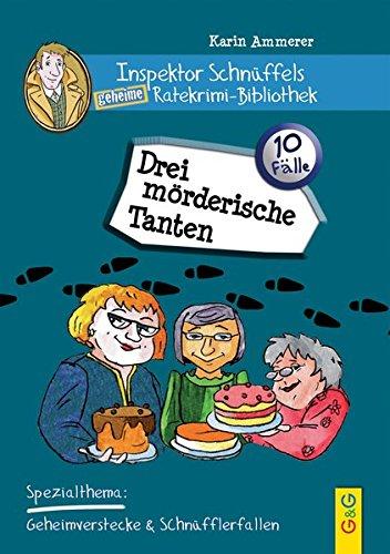 Inspektor Schnüffels geheime Ratekrimi Bibliothek - Drei mörderische Tanten: Spezialthema: Geheimverstecke & Schnüflerfallen