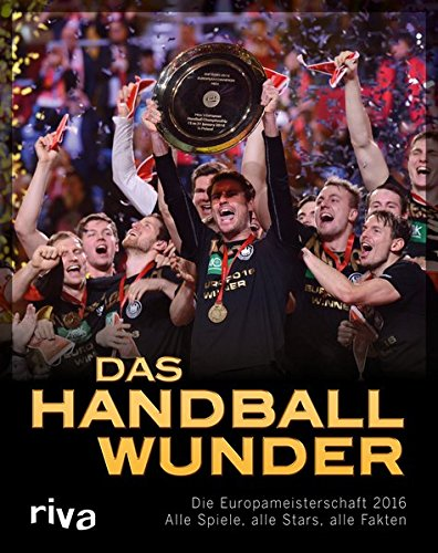 Das Handball-Wunder: Die Europameisterschaft 2016 – Alle Spiele, alle Stars, alle Fakten