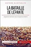 La bataille de Lépante: L'expansion ottomane mise à mal par les chrétiens (Grandes Batailles t. 21)