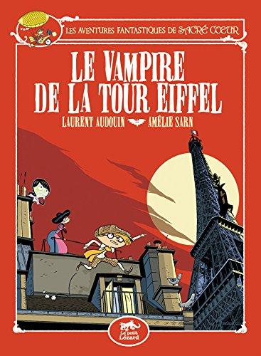 Les aventures fantastiques de Sacré-coeur : Le vampire de la tour Eiffel par Amélie Sarn, Laurent Audouin
