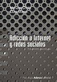Adicción a Internet y redes sociales: Tratamiento psicológico (Alianza Ensayo)