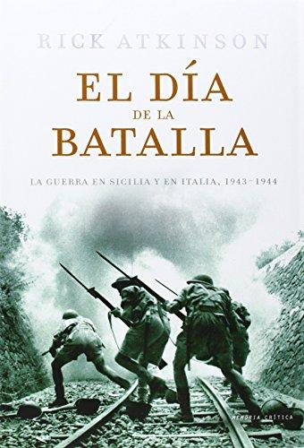 El día de la batalla: La Guerra en Sicilia y en Italia, 1943-44 (Memoria Crítica)