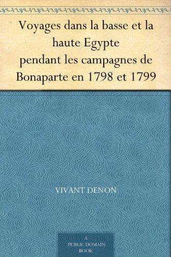 Voyages dans la basse et la haute Egypte pendant les campagnes de Bonaparte en 1798 et 1799 par Vivant Denon