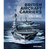 British Aircraft Carriers: Design, Development & Service Histories